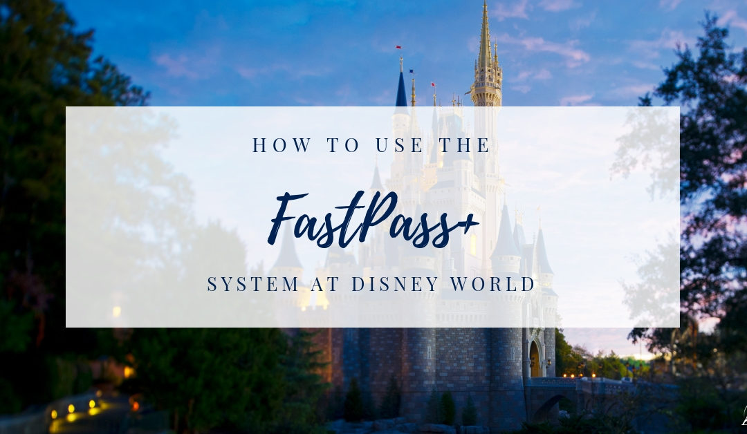 How to Use FastPass+ at Disney World
